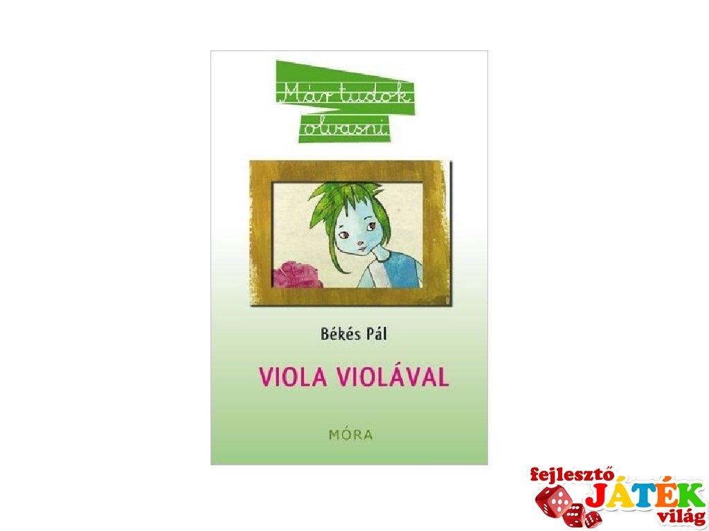 Békés Pál: Viola Violával, könyv kisiskolásoknak (MO, 6-9 év)
