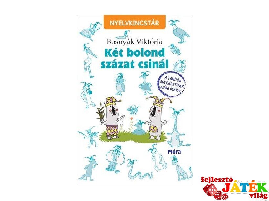 Bosnyák Viktória: Két bolond százat csinál, tanulást segítő kiadvány (MO, 7-10 év)