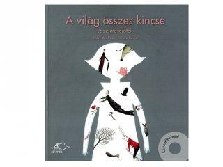 A világ összes kincse jazz-mesejáték CD melléklettel, mesekönyv gyerekeknek (5-10 év)