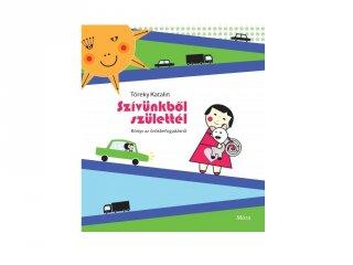 Töreky Katalin: Szívünkből születtél, könyv az örökbefogadásról (MO, 6-12 év)