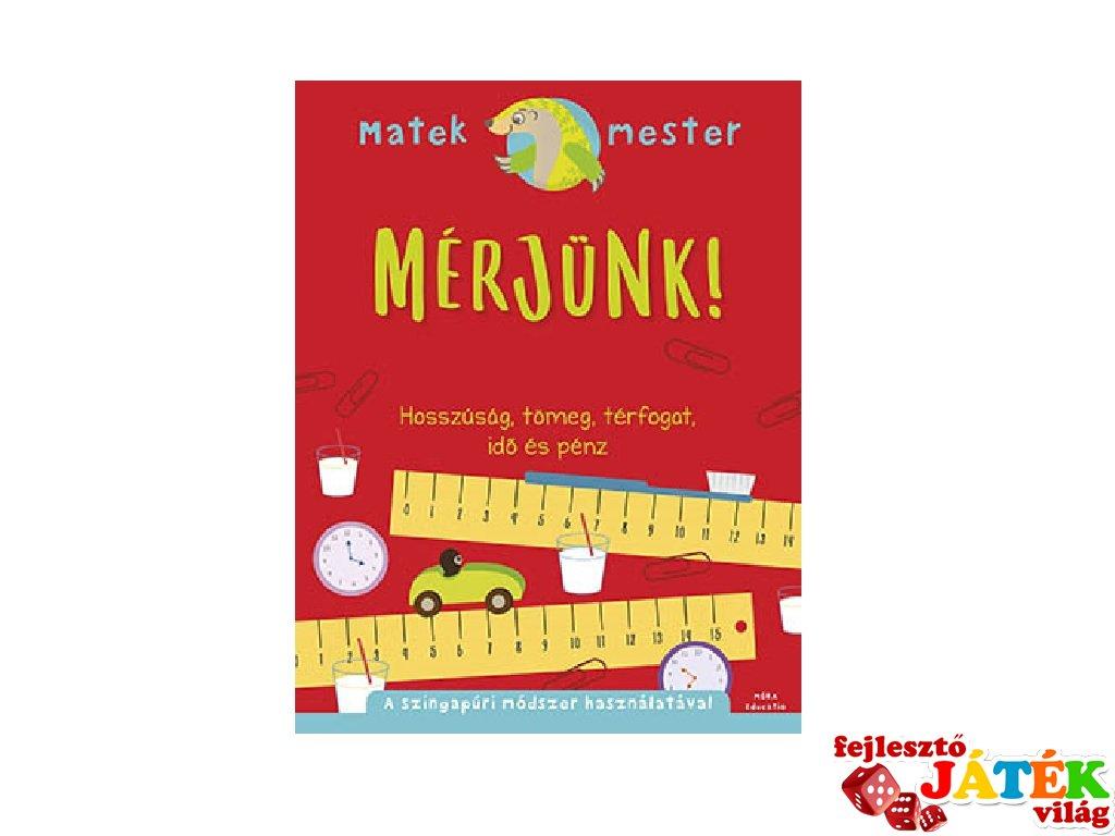 Matek Mester: Mérjünk - hosszúság, tömeg, térfogat, idő és pénz, 3.osztály (8-10 év)