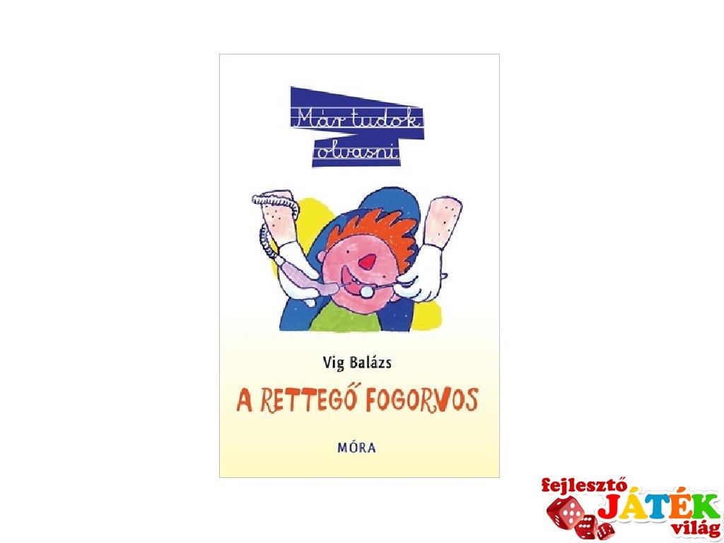 Víg Balázs: A rettegő fogorvos, könyv kisiskolásoknak (MO, 7-10 év)